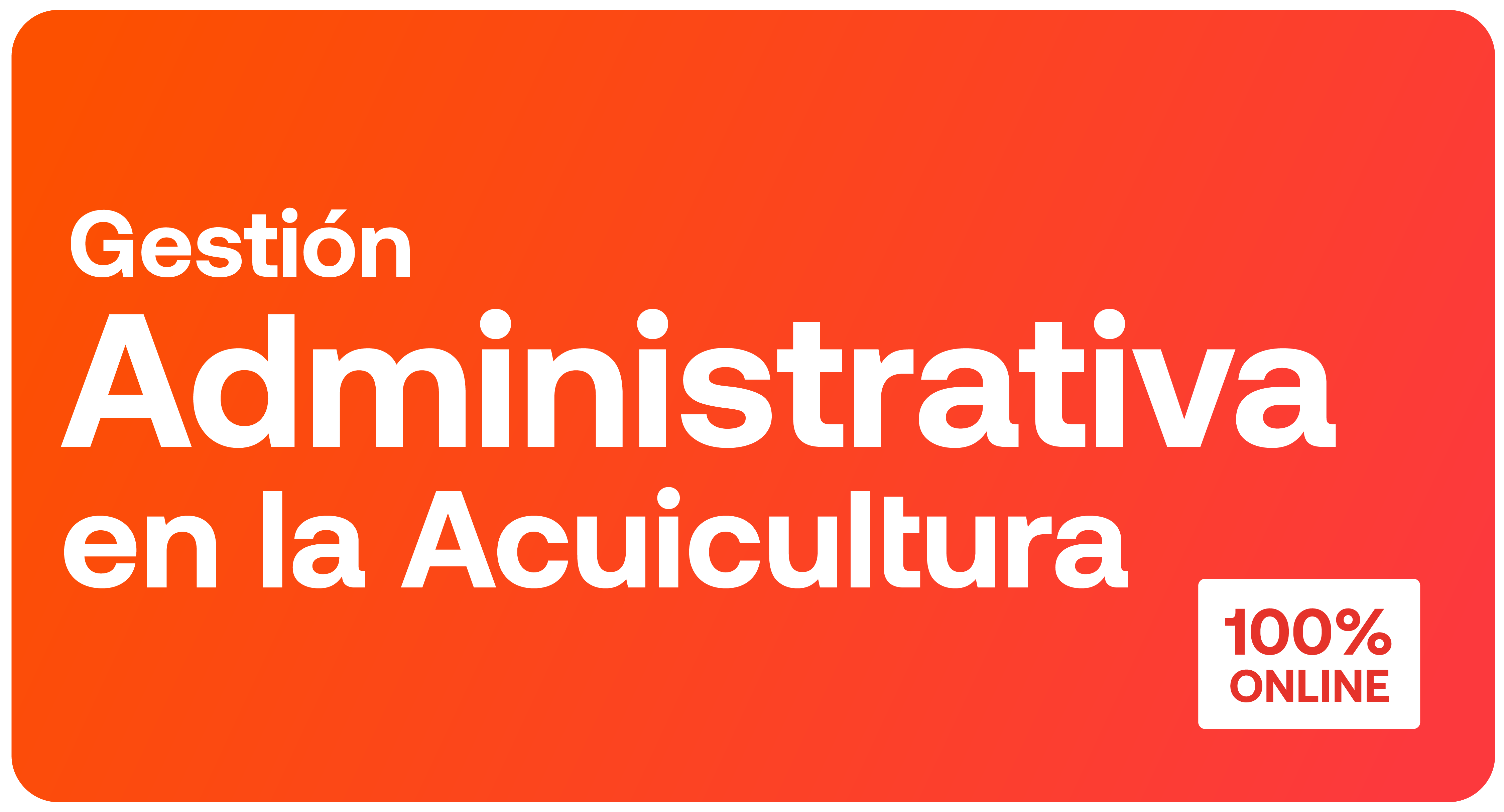Curso: Gestión Administrativa en la Acuicultura